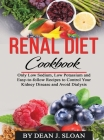 Renal Diet Cookbook: Only Low Sodium, Low Potassium, and Easy-to-follow Recipes to Control Your Kidney Disease and Avoid Dialysis Cover Image