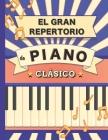 El Gran Repertorio de Piano Clásico: 70 Partituras de Bach, Mozart, Schubert, Beethoven, Chopin, Mendelssohn, Liszt, Chaikovski, Debussy, Ravel, Grieg Cover Image