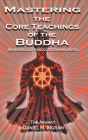 Mastering the Core Teachings of the Buddha: An Unusually Hardcore Dharma Book Cover Image