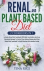 Renal And Plant Based Diet - 2 Cookbooks in 1: Includes Renal Diet Cookbook With Best Low Sodium And Low Potassium Recipes To Control Your Kidney Dise Cover Image