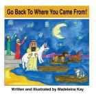 Go Back to Where You Came From! (the Adventures of Alba White Wolf) Cover Image