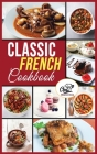 Classic French Cookbook: Easy and healthy recipes for preparing at home Traditional French Dishes. Cover Image
