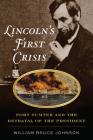 Lincoln's First Crisis: Fort Sumter and the Betrayal of the President Cover Image