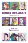 Coming Out, Again: Transition Stories Cover Image