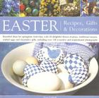 Easter: Recipes, Gifts and Decorations: Beautiful Ideas for Springtime Festivities, with 30 Delightful Flower Displays, Traditional Recipes, Crafted E Cover Image