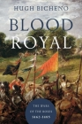 Blood Royal: The Wars of the Roses: 1462-1485 Cover Image