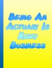Being An Actuary Is Risky Business: The Perfect Gift For The Professional In Your Life Actuary Graduation Present Actuary Student Cover Image