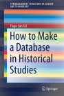How to Make a Database in Historical Studies (Springerbriefs in History of Science and Technology) Cover Image