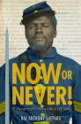 Now or Never!: Fifty-Fourth Massachusetts Infantry's War to End Slavery Cover Image