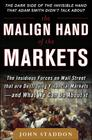 The Malign Hand of the Markets: The Insidious Forces on Wall Street That Are Destroying Financial Markets - And What We Can Do about It Cover Image