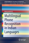 Multilingual Phone Recognition in Indian Languages (Springerbriefs in Speech Technology) Cover Image