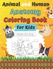 Animal and Human Anatomy Coloring Book for Kids: Ages 4-8 8-12 Veterinary Anatomy colouring Book: Animal Anatomy and Veterinary Physiology Vet Tech Hu Cover Image