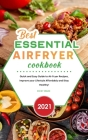 Best Essential Air Fryer Cookbook 2021: Quick and Easy Guide to Air Fryer Recipes, Improve your Lifestyle Affordably and Stay Healthy! Cover Image