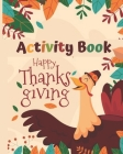 Activity Book Happy Thanksgiving: Happy Thanksgiving Coloring Books For Children, (Thanksgiving Picture Puzzle Book) Fun For ALL Ages 40 ACTIVITY PAGE Cover Image