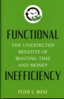 Functional Inefficiency: The Unexpected Benefits of Wasting Time and Money Cover Image
