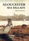 Gloucester Sea Ballads: True Tales of Gloucester Fishermen Cover Image