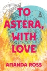 To Astera, With Love Cover Image