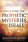 Unlocking the Prophetic Mysteries of Israel: 7 Keys to Understanding Israel's Role in the End-Times Cover Image