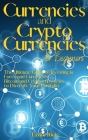 Currencies and Cryptocurrencies for Beginners: The Ultimate Guide to Investing in Forex and Currencies, Bitcoin and Cryptocurrencies to Diversify Your Cover Image