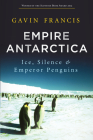 Empire Antarctica: Ice, Silence & Emperor Penguins Cover Image