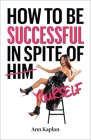 How to Be Successful in Spite of Yourself Cover Image