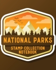 National Parks Stamp Collection Notebook: Outdoor Adventure Travel Journal - Passport Stamps Log - Activity Book Cover Image