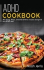 ADHD Cookbook: 40+ Soup, Pizza, and Side Dishes recipes designed for ADHD diet Cover Image