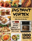 Instant Vortex Air Fryer Cookbook: Master Your Air Fryer Oven with 1300 Easy and Affordable Recipes, for Busy People and Whole Family! Fry, Bake, Gril Cover Image