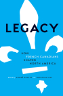 Legacy: How French Canadians Shaped North America Cover Image