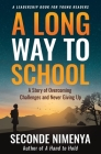 A Long Way to School: A Story of Overcoming Challenges and Never Giving Up Cover Image