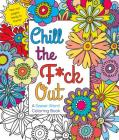 Chill the F*ck Out: A Swear Word Coloring Book Cover Image