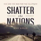 Shatter the Nations Lib/E: Isis and the War for the Caliphate Cover Image