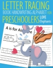 Letter Tracing Book Handwriting Alphabet for Preschoolers Love Elephants: Letter Tracing Book -Practice for Kids - Ages 3+ - Alphabet Writing Practice Cover Image