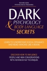 Dark Psychology & Body Language Secrets: Learn to Understand Social Dynamics and Read Anyone Like a Book. Discover how to Influence People and Win Con Cover Image