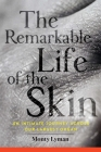 The Remarkable Life of the Skin: An Intimate Journey Across Our Largest Organ Cover Image