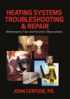 Heating Systems Troubleshooting & Repair: Maintenance Tips and Forensic Observations Cover Image