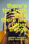 there's the truth, then there are other things Cover Image