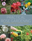 Practical Rose Gardening: How to Place, Plant, and Grow More Than Fifty Easy-Care Varieties Cover Image