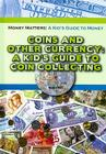 Coins and Other Currency: A Kid's Guide to Coin Collecting Cover Image