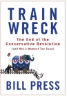 Trainwreck: The End of the Conservative Revolution (and Not a Moment Too Soon) Cover Image