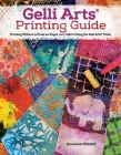 Gelli Arts(r) Printing Guide: Printing Without a Press on Paper and Fabric Using the Gelli Arts(r) Plate Cover Image