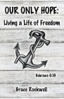Our Only Hope: Living a Life of Freedom Cover Image