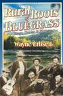 Rural Roots of Bluegrass: Songs, Stories & History Cover Image