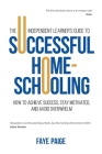 The Independent Learner's Guide to Successful Home-Schooling: How to Achieve Success, Stay Motivated, and Avoid Overwhelm Cover Image