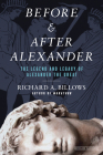 Before and After Alexander: The Legend and Legacy of Alexander the Great Cover Image