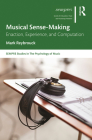Musical Sense-Making: Enaction, Experience, and Computation (Sempre Studies in the Psychology of Music) Cover Image