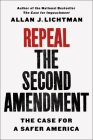 Repeal the Second Amendment: The Case for a Safer America Cover Image