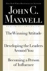 John C. Maxwell, Three Books in One Volume: The Winning Attitude/Developing the Leaders Around You/Becoming a Person of Influence Cover Image