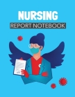 Nursing Report Notebook: Patient Care Nursing Report - Change of Shift - Hospital RN's - Long Term Care - Body Systems - Labs and Tests - Asses Cover Image