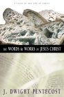 The Words and Works of Jesus Christ: A Study of the Life of Christ Cover Image